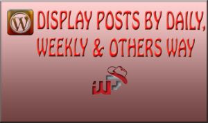 How to display posts by DAILY, WEEKLY & Others Various Type