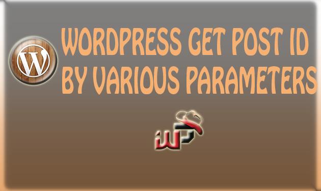 WordPress Get Post ID by various parameters